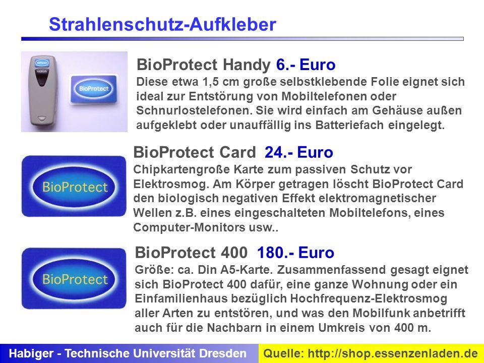 Habiger - Technische Universität DresdenQuelle: http://shop.essenzenladen.de BioProtect Card 24.- Euro Chipkartengroße Karte zum passiven Schutz vor E