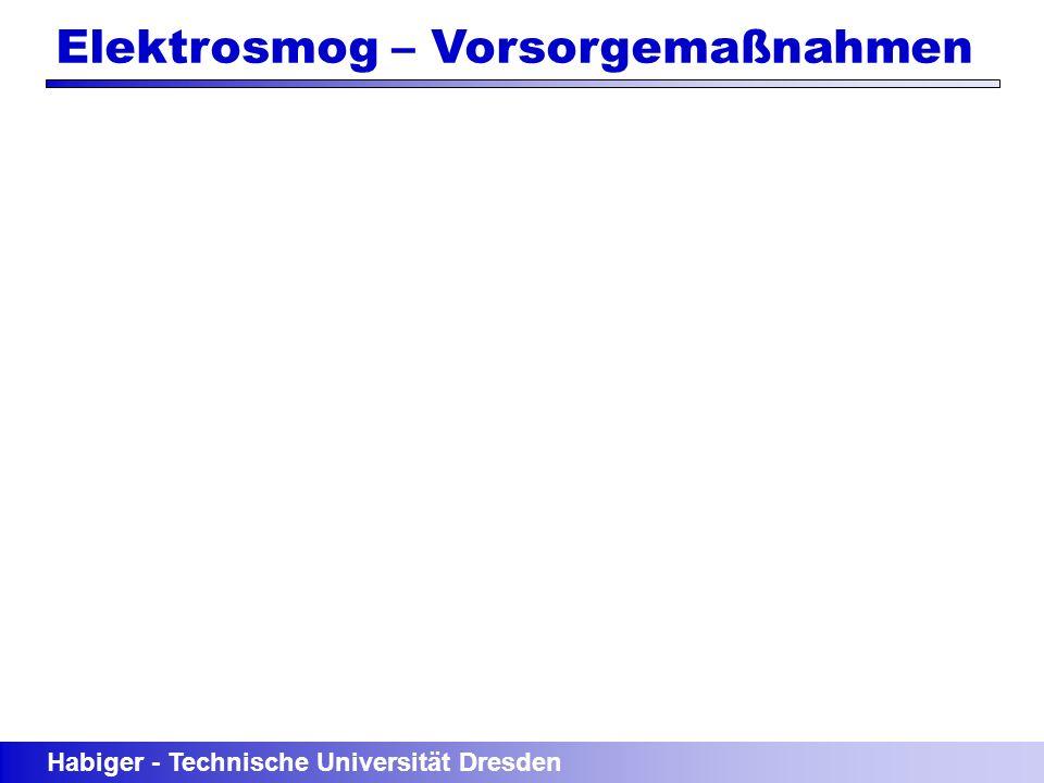 Habiger - Technische Universität Dresden Elektrosmog – Vorsorgemaßnahmen