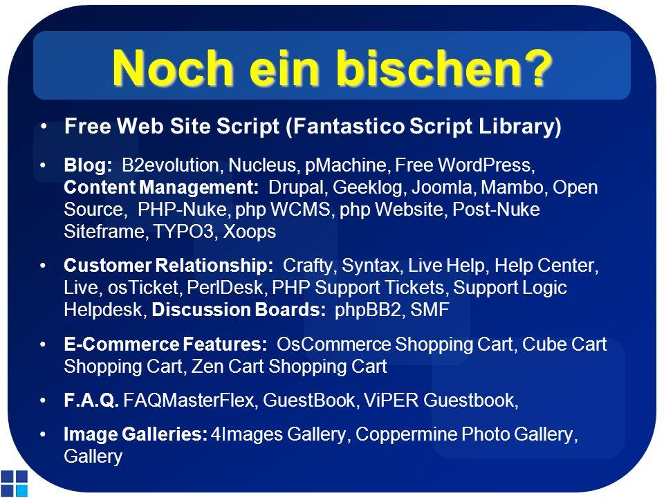 Noch ein bischen? Free Web Site Script (Fantastico Script Library) Blog: B2evolution, Nucleus, pMachine, Free WordPress, Content Management: Drupal, G
