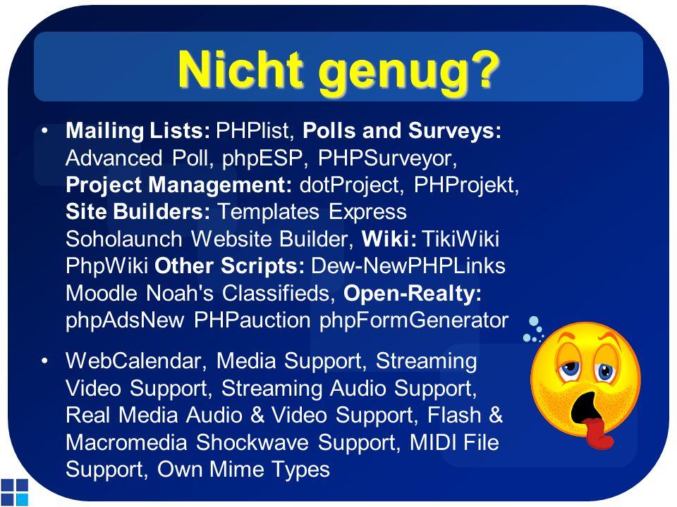 Nicht genug? Mailing Lists: PHPlist, Polls and Surveys: Advanced Poll, phpESP, PHPSurveyor, Project Management: dotProject, PHProjekt, Site Builders: