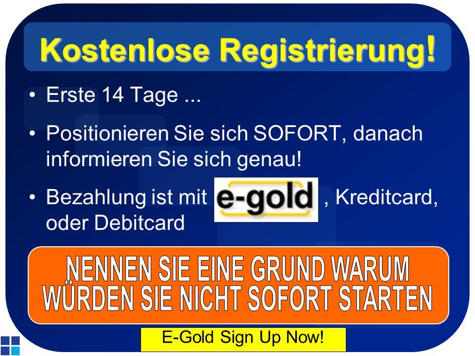 Kostenlose Registrierung ! Erste 14 Tage... Positionieren Sie sich SOFORT, danach informieren Sie sich genau! Bezahlung ist mit, Kreditcard, oder Debi