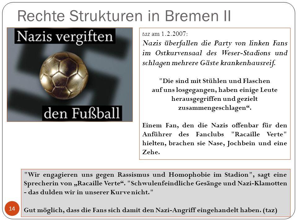 Rechte Strukturen in Bremen II 14 taz am 1.2.2007: Nazis überfallen die Party von linken Fans im Ostkurvensaal des Weser-Stadions und schlagen mehrere Gäste krankenhausreif.