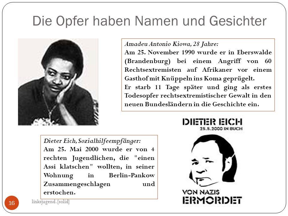 Die Opfer haben Namen und Gesichter linksjugend.[solid] 16 Amadeu Antonio Kiowa, 28 Jahre: Am 25. November 1990 wurde er in Eberswalde (Brandenburg) b