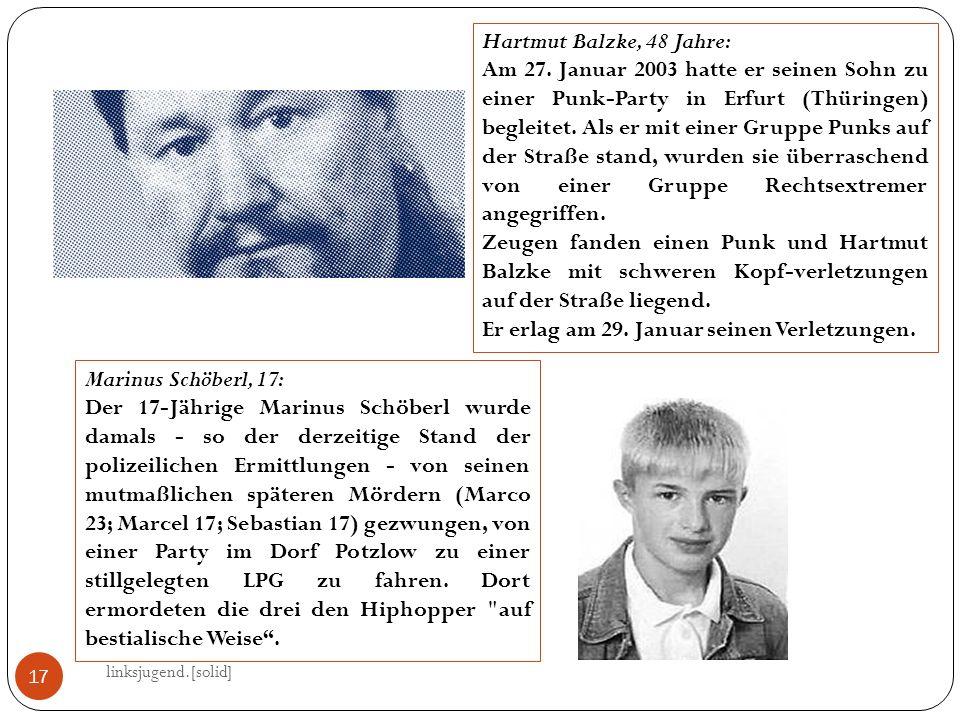 linksjugend.[solid] 17 Hartmut Balzke, 48 Jahre: Am 27. Januar 2003 hatte er seinen Sohn zu einer Punk-Party in Erfurt (Thüringen) begleitet. Als er m
