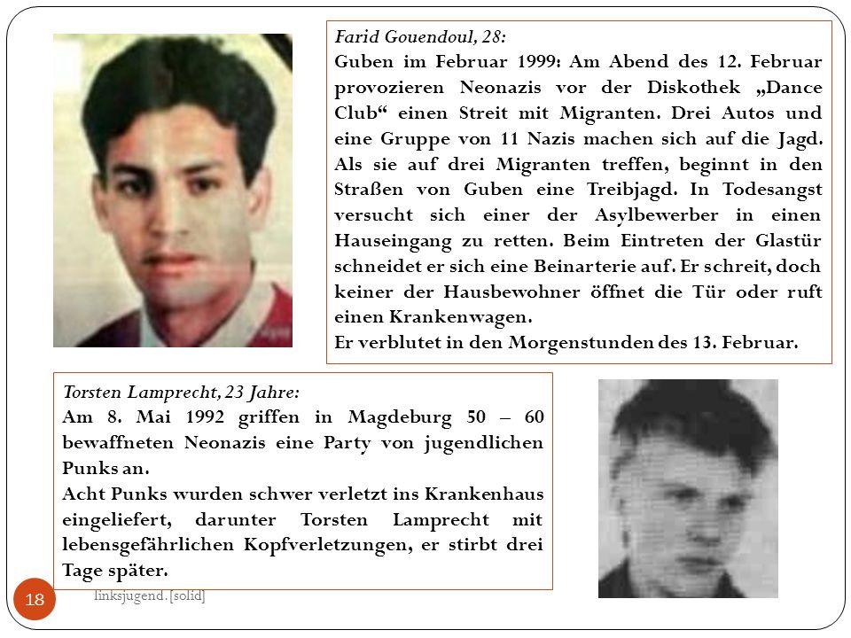 linksjugend.[solid] 18 Farid Gouendoul, 28: Guben im Februar 1999: Am Abend des 12. Februar provozieren Neonazis vor der Diskothek Dance Club einen St