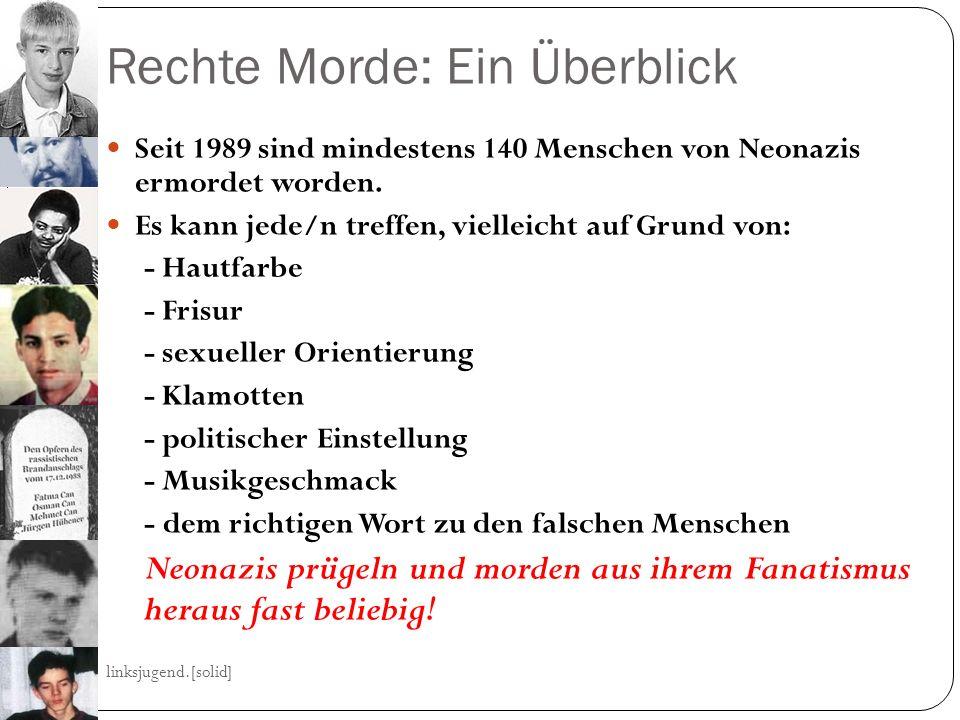 Rechte Morde: Ein Überblick linksjugend.[solid] 20 Seit 1989 sind mindestens 140 Menschen von Neonazis ermordet worden.