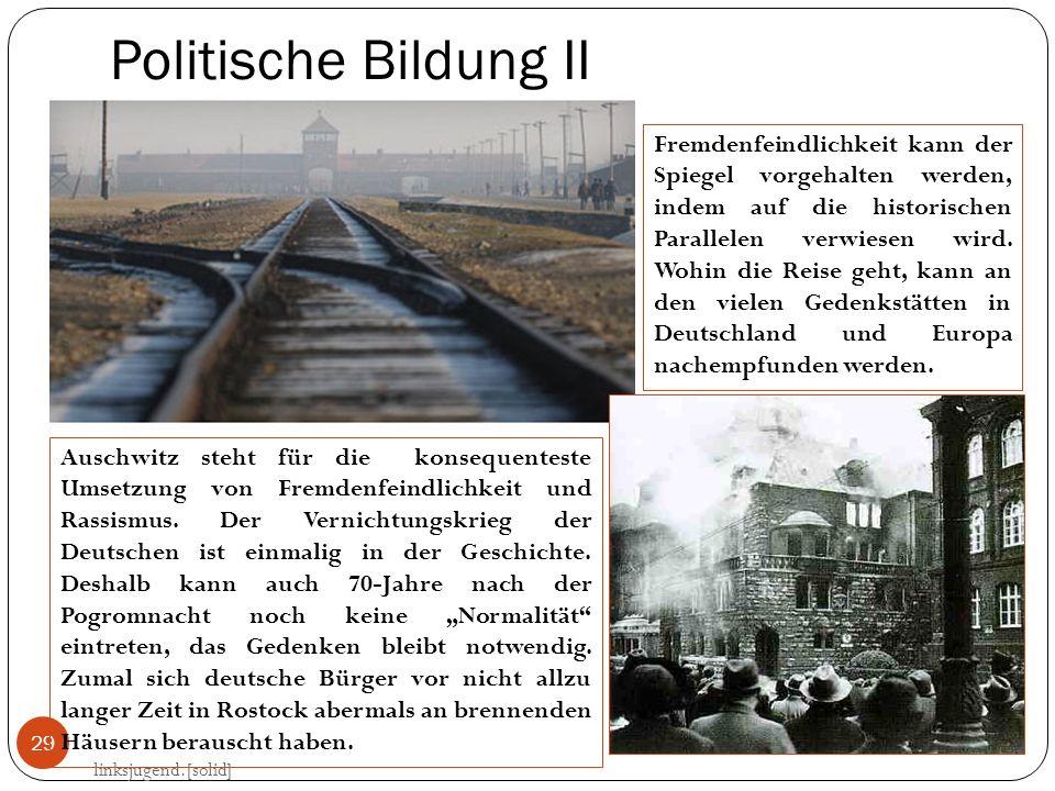 Politische Bildung II linksjugend.[solid] 29 Auschwitz steht für die konsequenteste Umsetzung von Fremdenfeindlichkeit und Rassismus. Der Vernichtungs