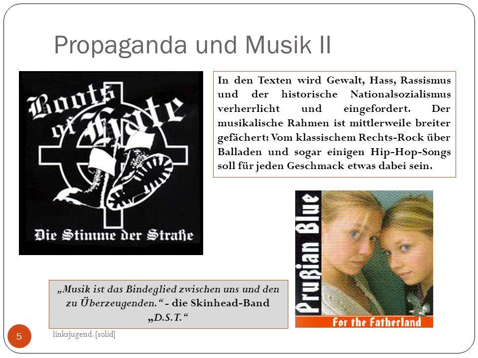 Propaganda und Musik II linksjugend.[solid] 5 In den Texten wird Gewalt, Hass, Rassismus und der historische Nationalsozialismus verherrlicht und eing