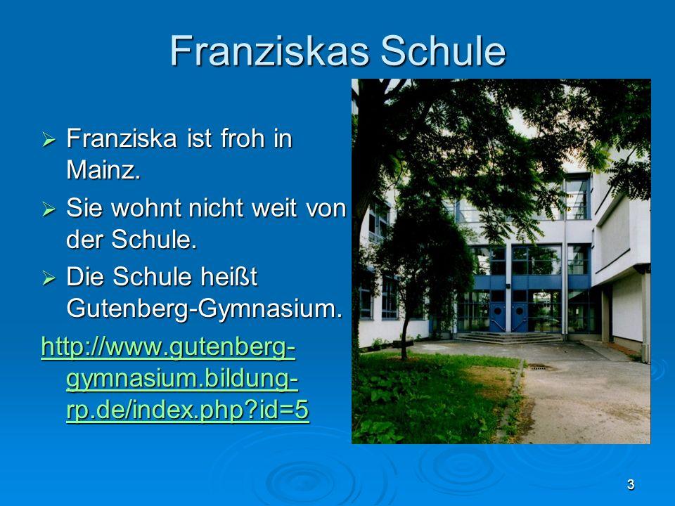 3 Franziskas Schule Franziska ist froh in Mainz. Franziska ist froh in Mainz.