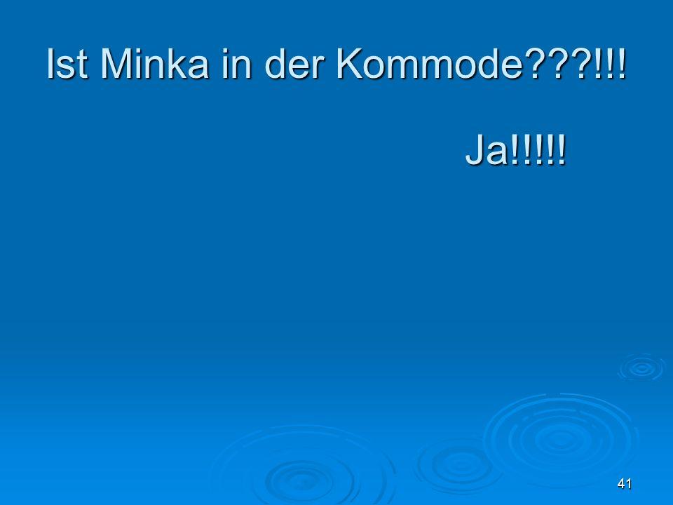 Ist Minka in der Kommode???!!! 41 Ja!!!!!
