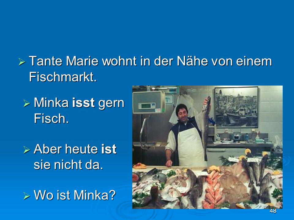 Tante Marie wohnt in der Nähe von einem Fischmarkt.