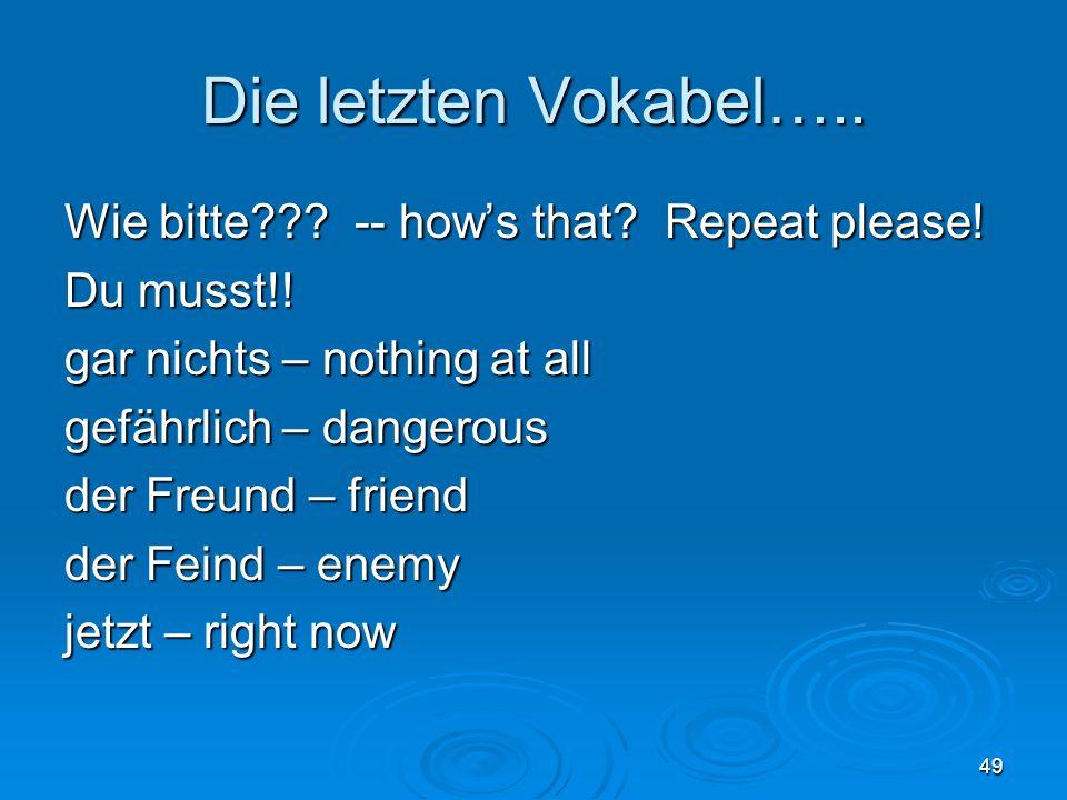 Die letzten Vokabel….. Wie bitte??. -- hows that.