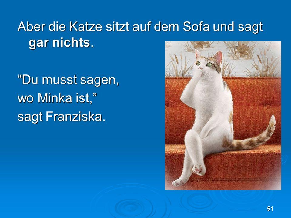 Aber die Katze sitzt auf dem Sofa und sagt gar nichts.
