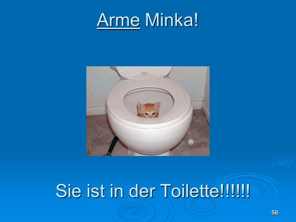 Arme Minka! 56 Sie ist in der Toilette!!!!!!