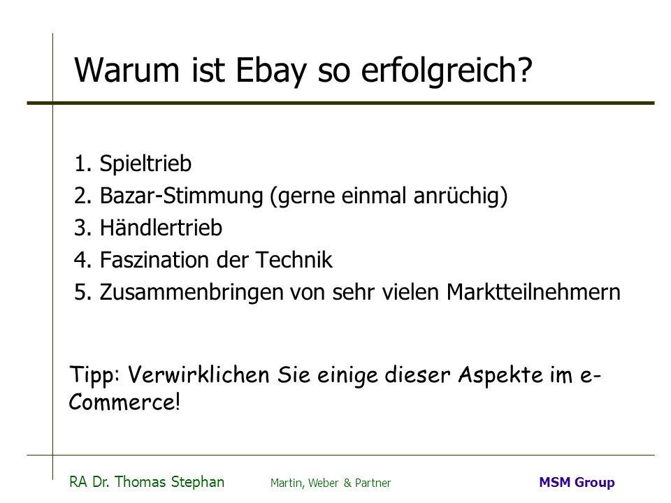 RA Dr. Thomas Stephan Martin, Weber & Partner MSM Group Warum ist Ebay so erfolgreich? 1. Spieltrieb 2. Bazar-Stimmung (gerne einmal anrüchig) 3. Händ