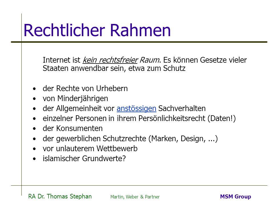 RA Dr. Thomas Stephan Martin, Weber & Partner MSM Group Rechtlicher Rahmen Internet ist kein rechtsfreier Raum. Es können Gesetze vieler Staaten anwen