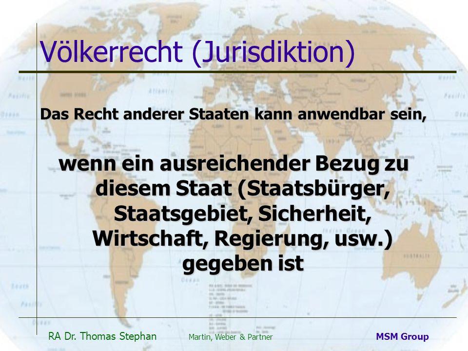 RA Dr. Thomas Stephan Martin, Weber & Partner MSM Group Völkerrecht (Jurisdiktion) Das Recht anderer Staaten kann anwendbar sein, wenn ein ausreichend