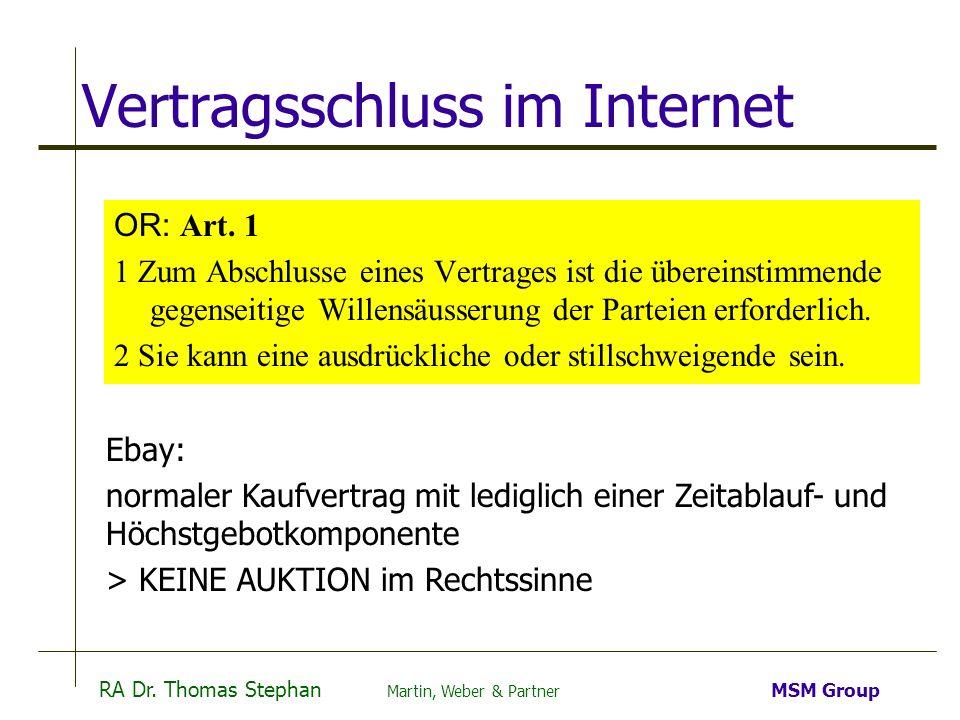 RA Dr. Thomas Stephan Martin, Weber & Partner MSM Group Vertragsschluss im Internet OR: Art. 1 1 Zum Abschlusse eines Vertrages ist die übereinstimmen