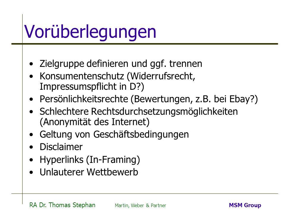 RA Dr. Thomas Stephan Martin, Weber & Partner MSM Group Vorüberlegungen Zielgruppe definieren und ggf. trennen Konsumentenschutz (Widerrufsrecht, Impr