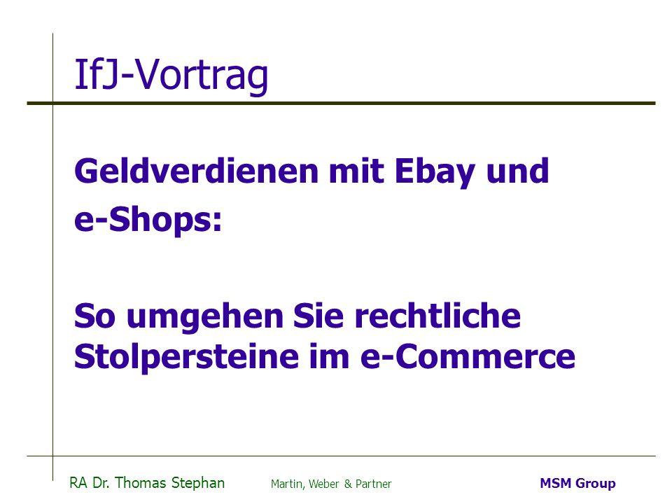 RA Dr. Thomas Stephan Martin, Weber & Partner MSM Group IfJ-Vortrag Geldverdienen mit Ebay und e-Shops: So umgehen Sie rechtliche Stolpersteine im e-C