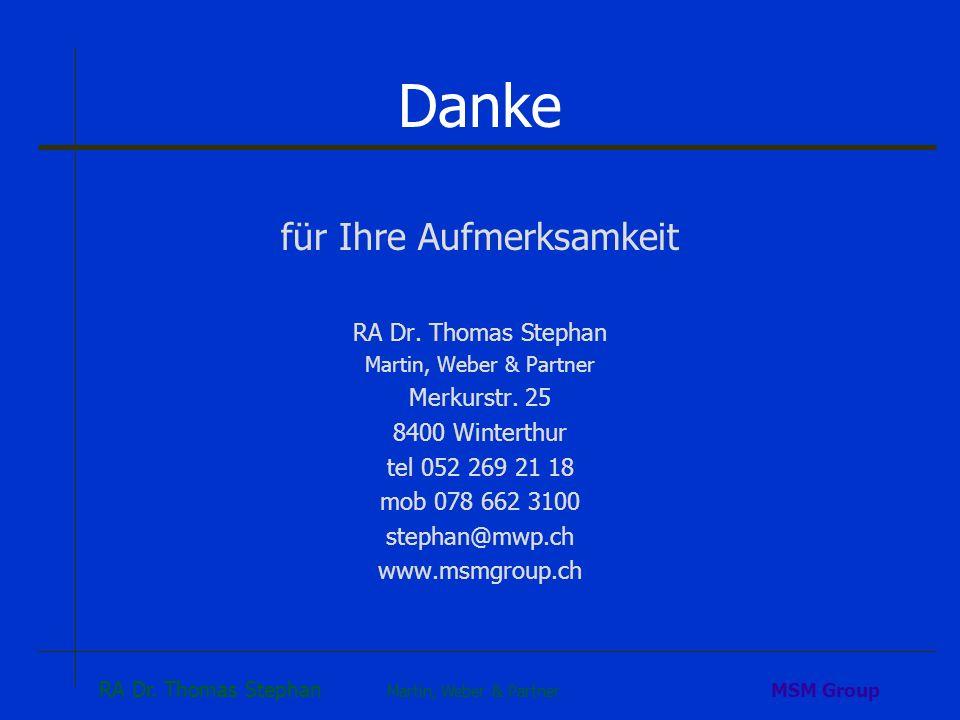 RA Dr. Thomas Stephan Martin, Weber & Partner MSM Group Danke für Ihre Aufmerksamkeit RA Dr. Thomas Stephan Martin, Weber & Partner Merkurstr. 25 8400