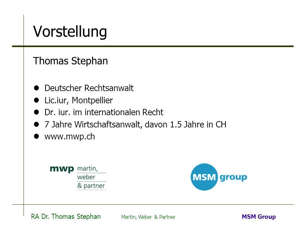 RA Dr. Thomas Stephan Martin, Weber & Partner MSM Group Vorstellung Thomas Stephan Deutscher Rechtsanwalt Lic.iur, Montpellier Dr. iur. im internation