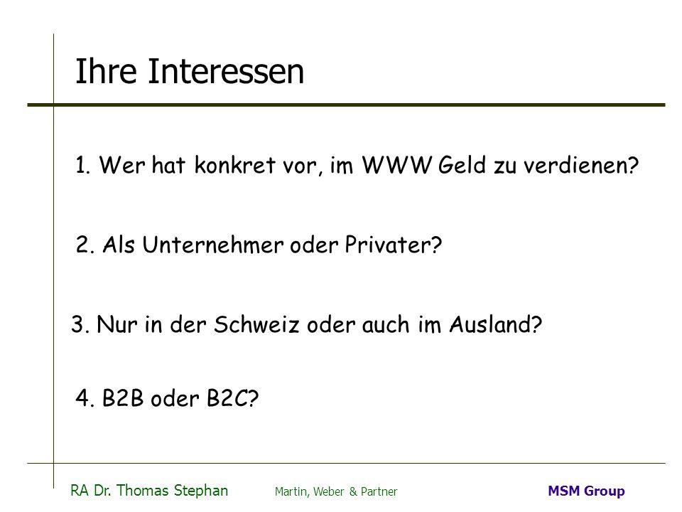 RA Dr. Thomas Stephan Martin, Weber & Partner MSM Group Ihre Interessen 1. Wer hat konkret vor, im WWW Geld zu verdienen? 2. Als Unternehmer oder Priv