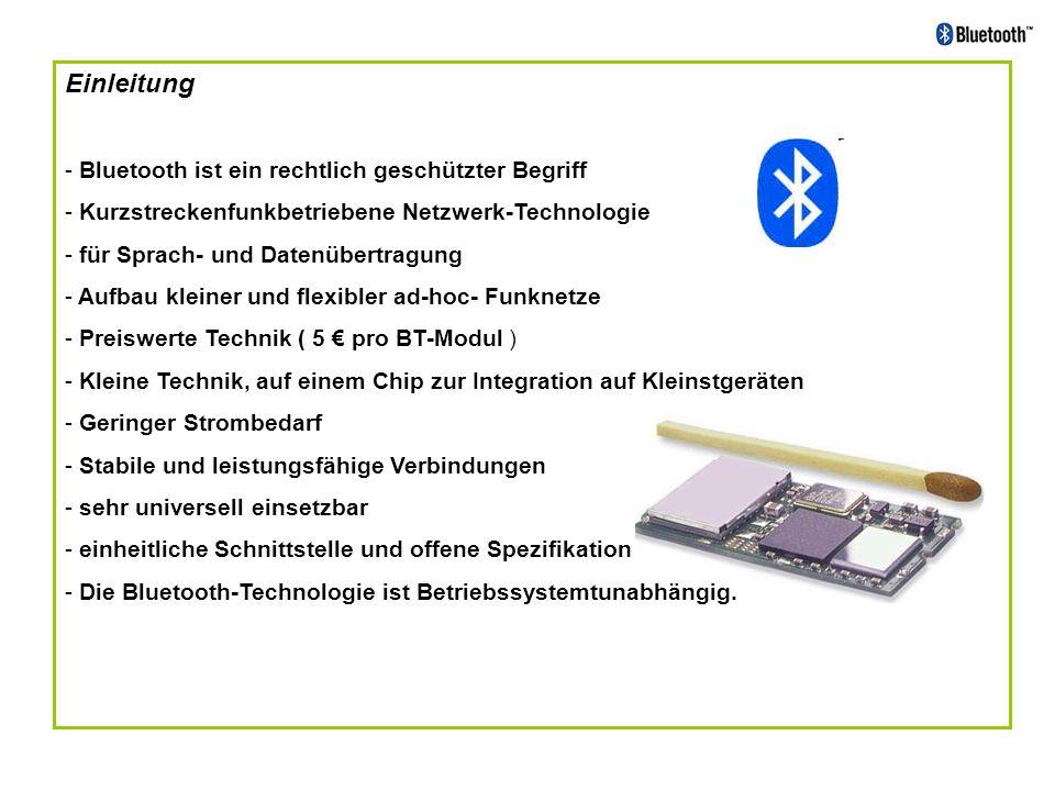 -Synchronous-Connection-Oriented-Link (SCO) - Punkt-zu-Punkt-Verbindung zwischen Master und einem einzelnen Slave - reservierte Slots in regelmäßigen Abständen werden verwendet -Asynchronous-Connection-Less-Link (ACL) - Punkt-zu-Mehrpunkt Verbindung zwischen dem Master und Slaves im Piconet - nichtreservierte Slots ( SCO-Verbindung) können für eine ACL-Verbindung genutzt werden -Synchronous-Connection-Oriented-Link (SCO) - Punkt-zu-Punkt-Verbindung zwischen Master und einem einzelnen Slave - reservierte Slots in regelmäßigen Abständen werden verwendet -Asynchronous-Connection-Less-Link (ACL) - Punkt-zu-Mehrpunkt Verbindung zwischen dem Master und Slaves im Piconet - nichtreservierte Slots ( SCO-Verbindung) können für eine ACL-Verbindung genutzt werden Verbindungsarten