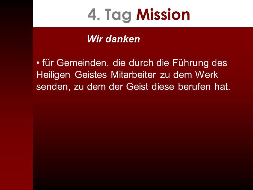 4. Tag Mission Wir danken für Gemeinden, die durch die Führung des Heiligen Geistes Mitarbeiter zu dem Werk senden, zu dem der Geist diese berufen hat
