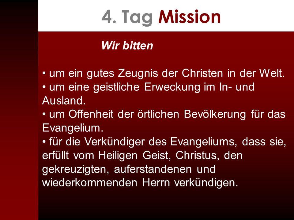 4. Tag Mission Wir bitten um ein gutes Zeugnis der Christen in der Welt. um eine geistliche Erweckung im In- und Ausland. um Offenheit der örtlichen B