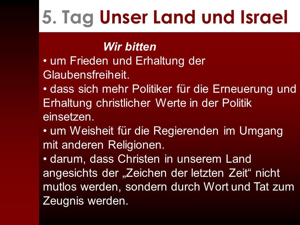 5. Tag Unser Land und Israel Wir bitten um Frieden und Erhaltung der Glaubensfreiheit. dass sich mehr Politiker für die Erneuerung und Erhaltung chris
