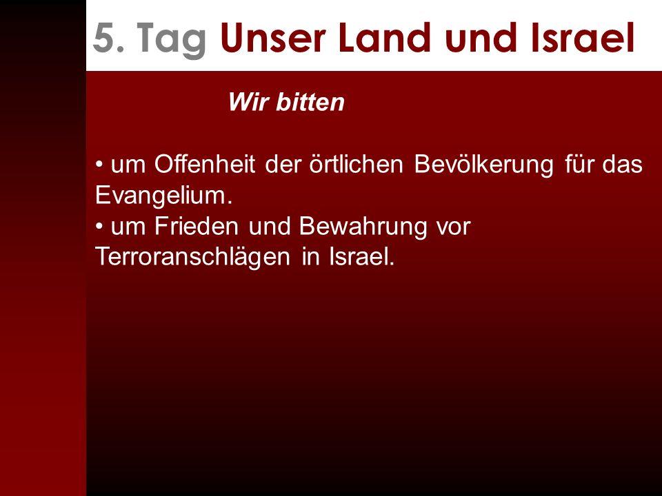 5.Tag Unser Land und Israel Wir bitten um Offenheit der örtlichen Bevölkerung für das Evangelium.