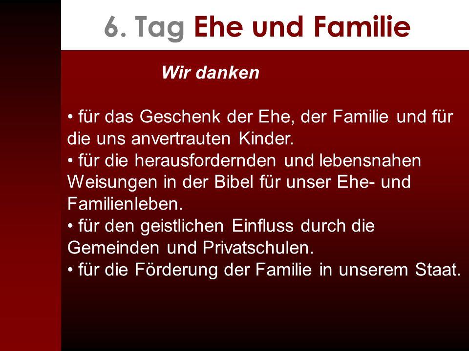 6. Tag Ehe und Familie Wir danken für das Geschenk der Ehe, der Familie und für die uns anvertrauten Kinder. für die herausfordernden und lebensnahen