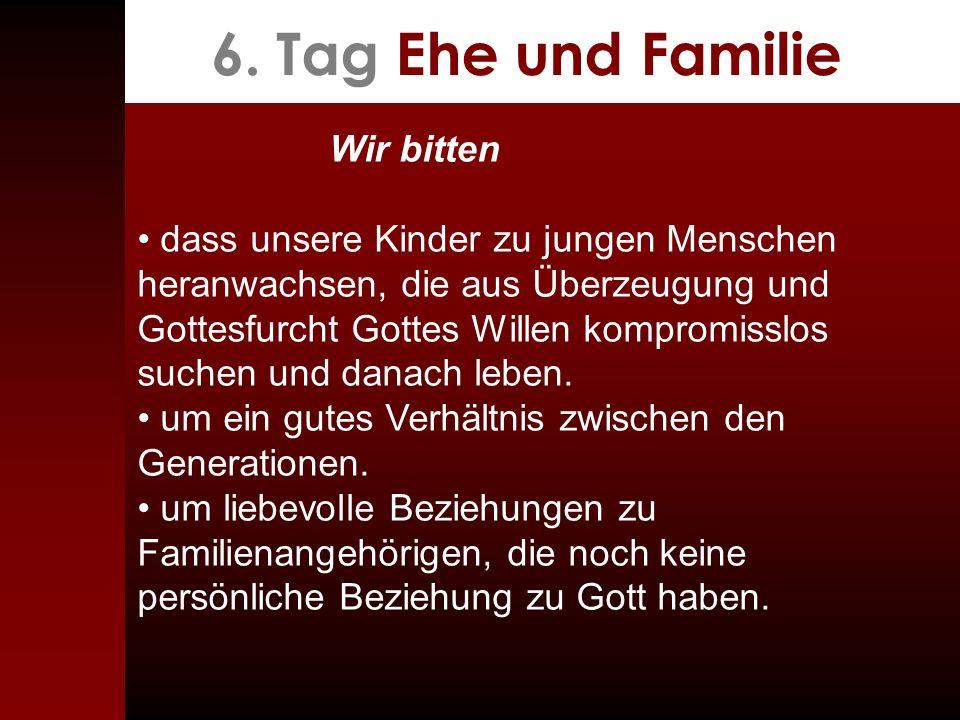 6. Tag Ehe und Familie Wir bitten dass unsere Kinder zu jungen Menschen heranwachsen, die aus Überzeugung und Gottesfurcht Gottes Willen kompromisslos