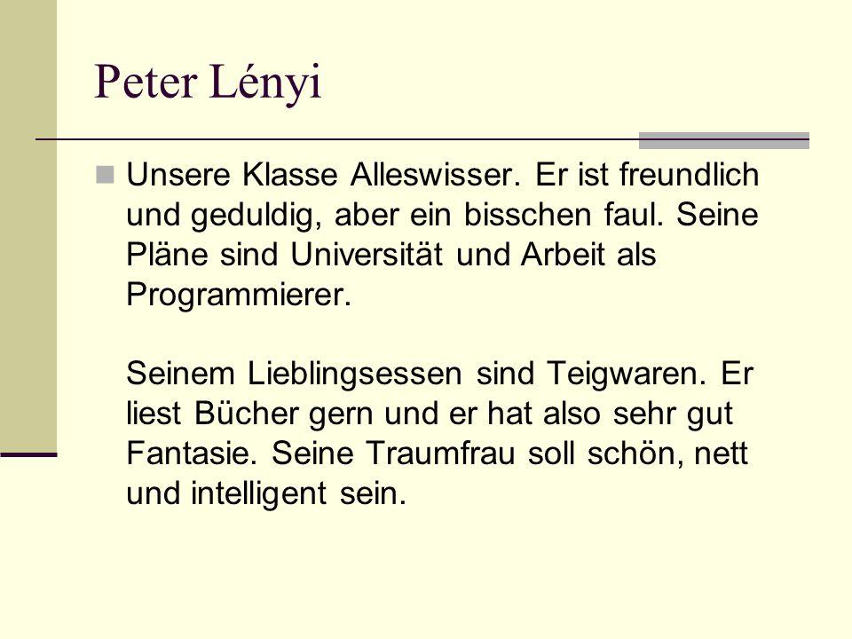 Peter Lényi Unsere Klasse Alleswisser.Er ist freundlich und geduldig, aber ein bisschen faul.