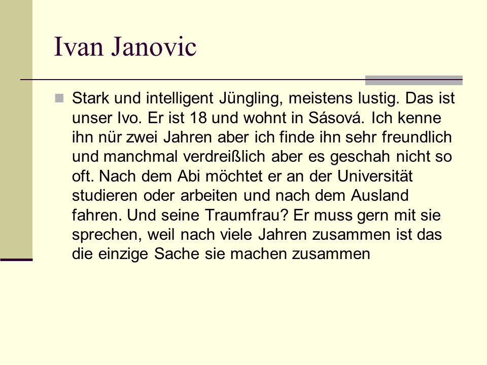 Ivan Janovic Stark und intelligent Jüngling, meistens lustig.