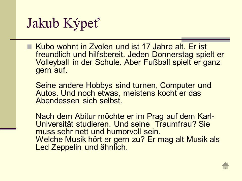 Jakub Kýpeť Kubo wohnt in Zvolen und ist 17 Jahre alt.
