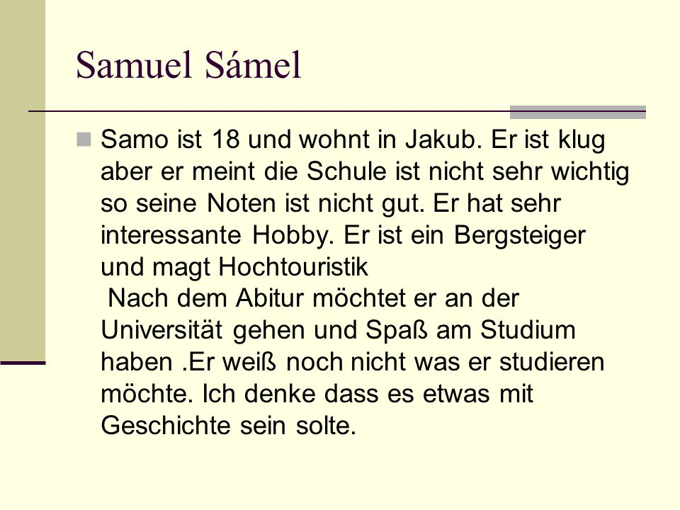 Samuel Sámel Samo ist 18 und wohnt in Jakub.