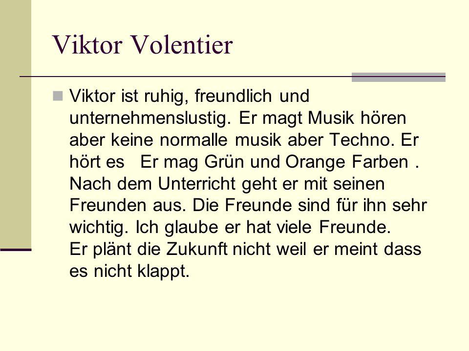 Viktor Volentier Viktor ist ruhig, freundlich und unternehmenslustig.