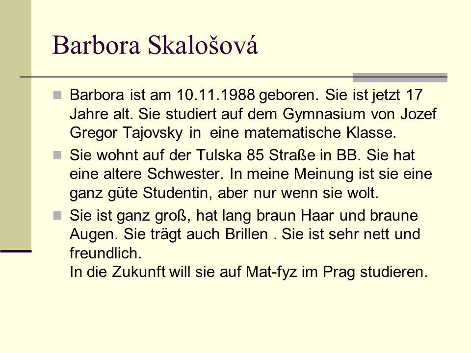 Barbora Skalošová Barbora ist am 10.11.1988 geboren.