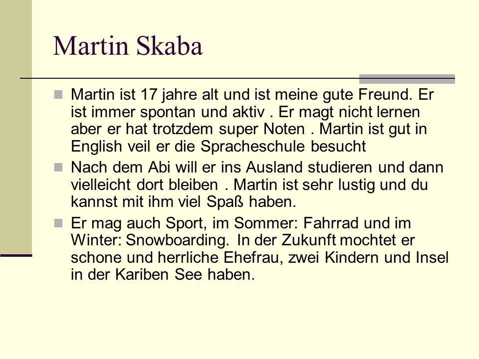 Martin Skaba Martin ist 17 jahre alt und ist meine gute Freund.