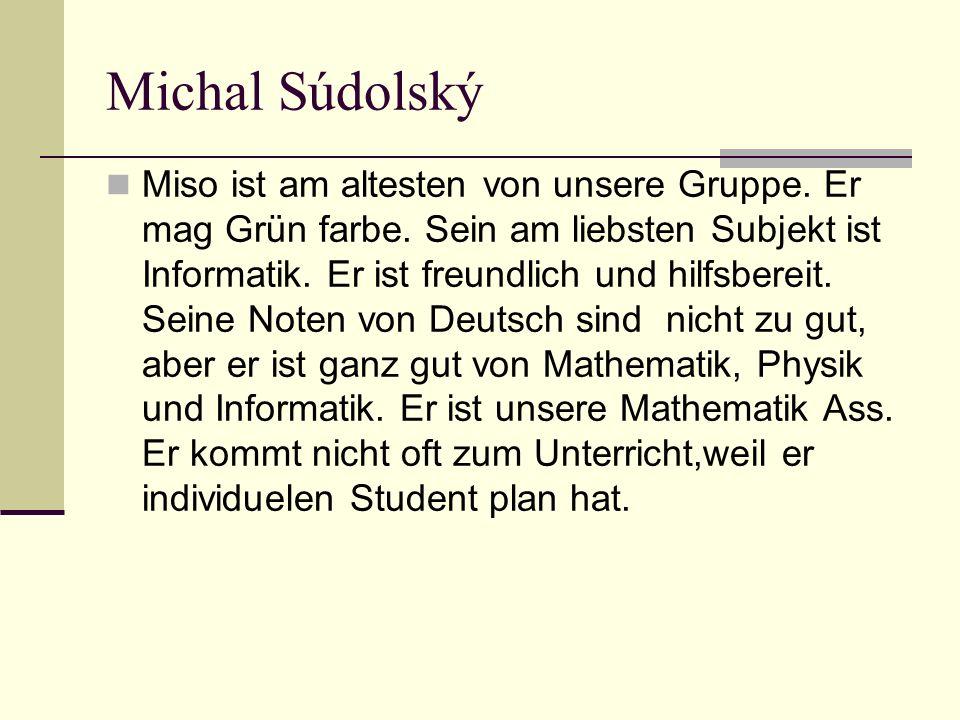Michal Súdolský Miso ist am altesten von unsere Gruppe.