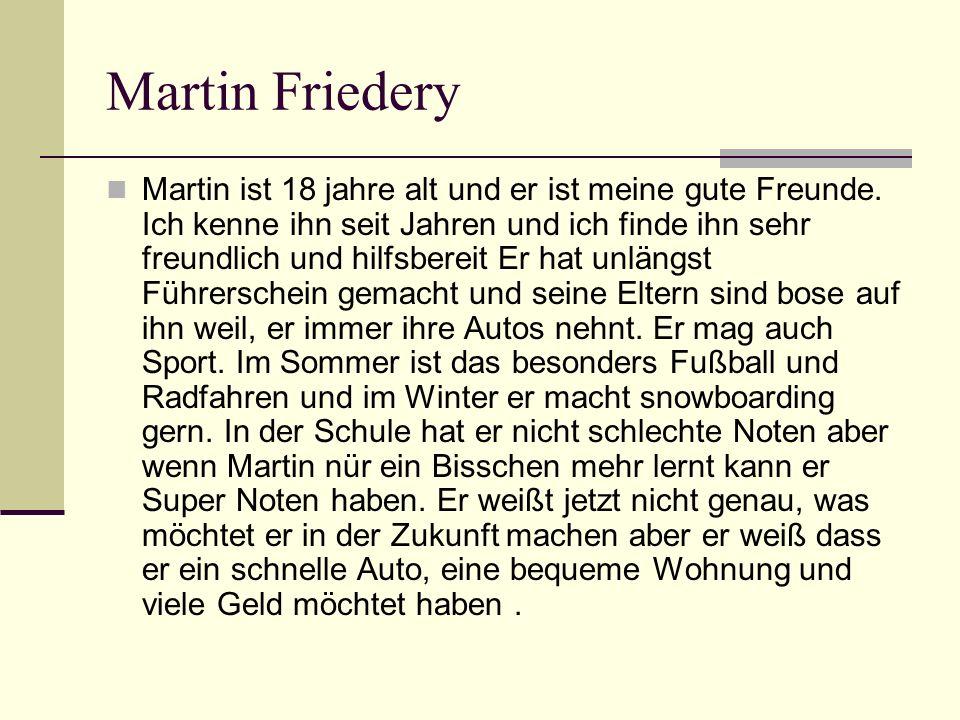 Martin Friedery Martin ist 18 jahre alt und er ist meine gute Freunde.