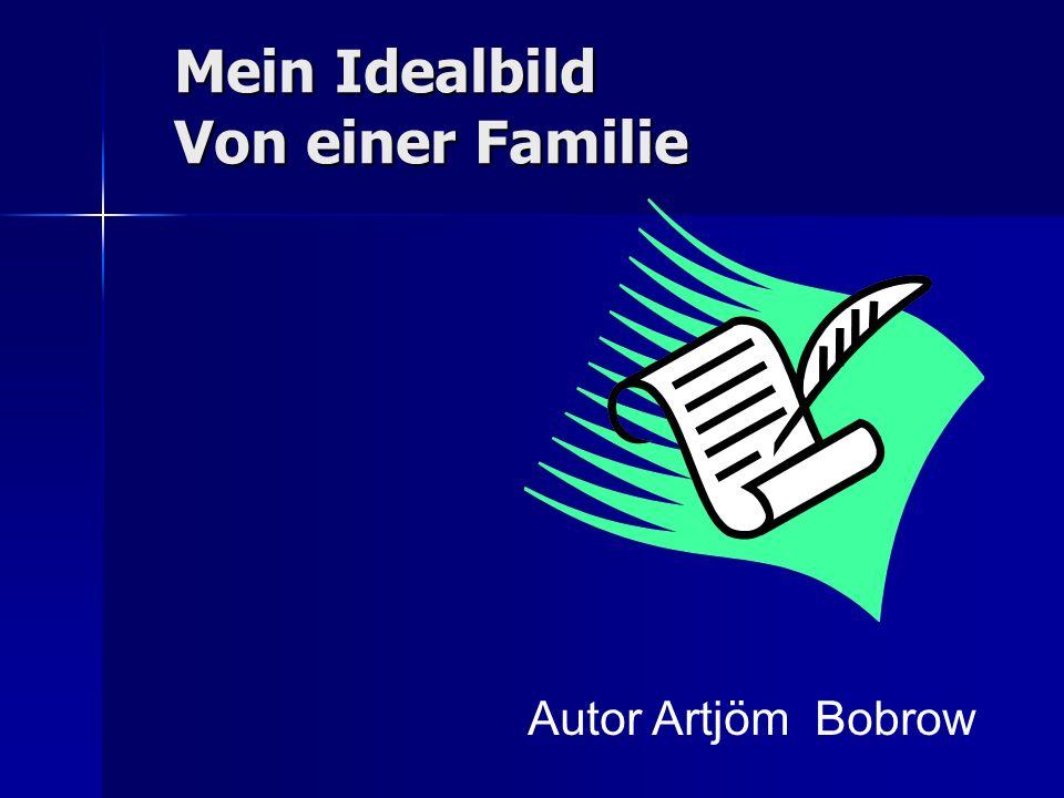 Mein Idealbild Von einer Familie Autor Artjöm Bobrow