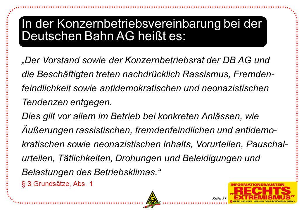 In der Konzernbetriebsvereinbarung bei der Deutschen Bahn AG heißt es: Der Vorstand sowie der Konzernbetriebsrat der DB AG und die Beschäftigten treten nachdrücklich Rassismus, Fremden- feindlichkeit sowie antidemokratischen und neonazistischen Tendenzen entgegen.