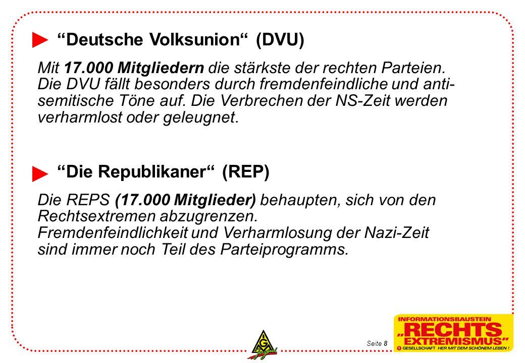 Deutsche Volksunion (DVU) Mit 17.000 Mitgliedern die stärkste der rechten Parteien. Die DVU fällt besonders durch fremdenfeindliche und anti- semitisc
