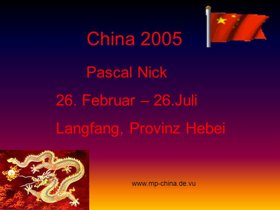China 2005 Pascal Nick 26. Februar – 26.Juli Langfang, Provinz Hebei www.mp-china.de.vu