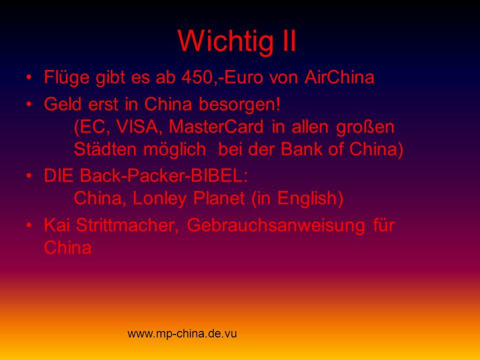 Wichtig II Flüge gibt es ab 450,-Euro von AirChina Geld erst in China besorgen.