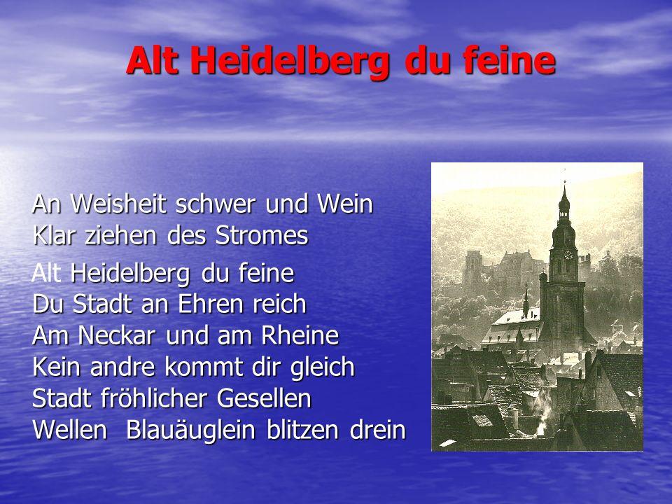 Alt Heidelberg du feine An Weisheit schwer und Wein Klar ziehen des Stromes An Weisheit schwer und Wein Klar ziehen des Stromes Heidelberg du feine Du