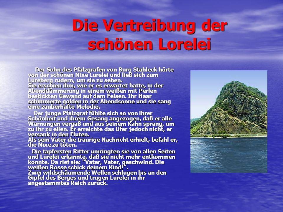 Die Vertreibung der schönen Lorelei Der Sohn des Pfalzgrafen von Burg Stahleck hörte von der schönen Nixe Lurelei und ließ sich zum Lureberg rudern, u